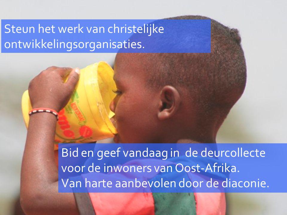 Steun het werk van christelijke ontwikkelingsorganisaties. Bid en geef vandaag in de deurcollecte voor de inwoners van Oost-Afrika. Van harte aanbevol