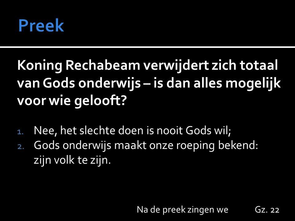 Koning Rechabeam verwijdert zich totaal van Gods onderwijs – is dan alles mogelijk voor wie gelooft? 1. Nee, het slechte doen is nooit Gods wil; 2. Go