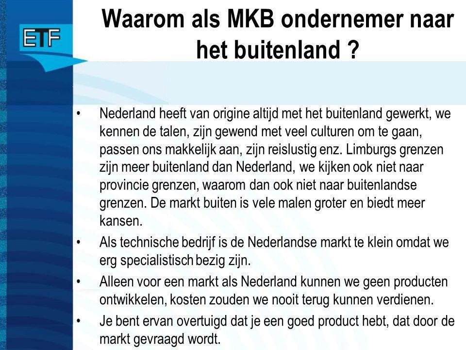 Waarom als MKB ondernemer naar het buitenland ? Nederland heeft van origine altijd met het buitenland gewerkt, we kennen de talen, zijn gewend met vee