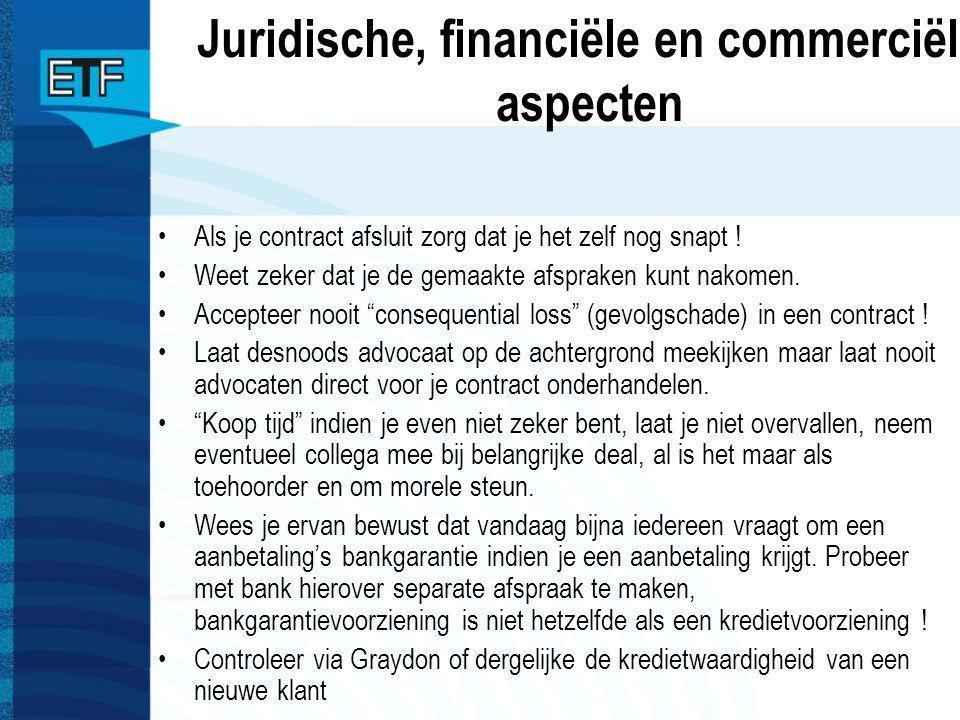 Juridische, financiële en commerciële aspecten Als je contract afsluit zorg dat je het zelf nog snapt ! Weet zeker dat je de gemaakte afspraken kunt n