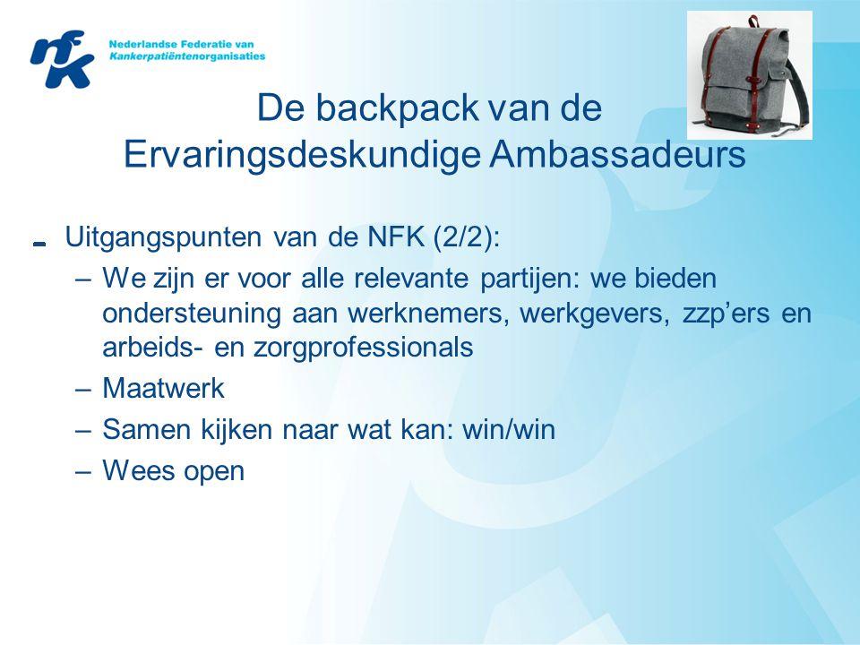 De backpack van de Ervaringsdeskundige Ambassadeurs Uitgangspunten van de NFK (2/2): –We zijn er voor alle relevante partijen: we bieden ondersteuning aan werknemers, werkgevers, zzp'ers en arbeids- en zorgprofessionals –Maatwerk –Samen kijken naar wat kan: win/win –Wees open