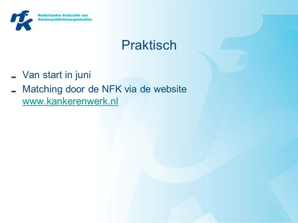 Praktisch Van start in juni Matching door de NFK via de website www.kankerenwerk.nl www.kankerenwerk.nl
