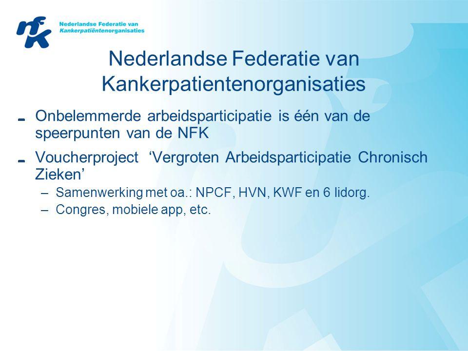 Nederlandse Federatie van Kankerpatientenorganisaties Onbelemmerde arbeidsparticipatie is één van de speerpunten van de NFK Voucherproject 'Vergroten Arbeidsparticipatie Chronisch Zieken' –Samenwerking met oa.: NPCF, HVN, KWF en 6 lidorg.