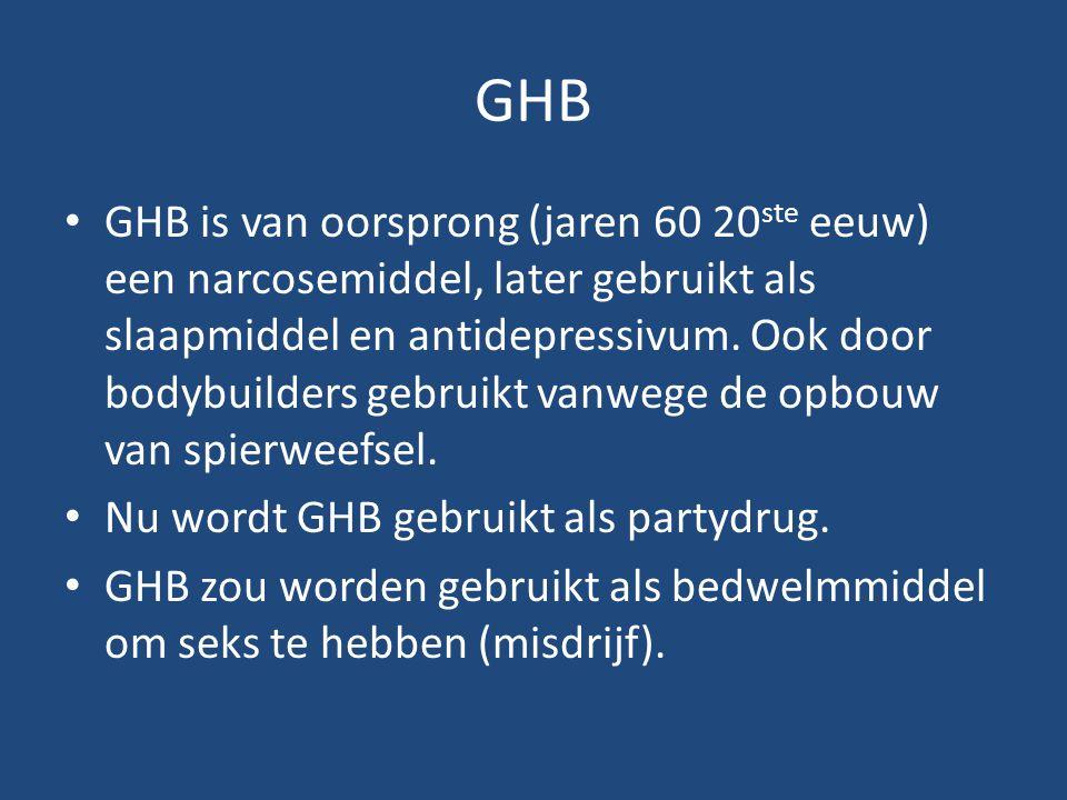 GHB GHB is van oorsprong (jaren 60 20 ste eeuw) een narcosemiddel, later gebruikt als slaapmiddel en antidepressivum. Ook door bodybuilders gebruikt v