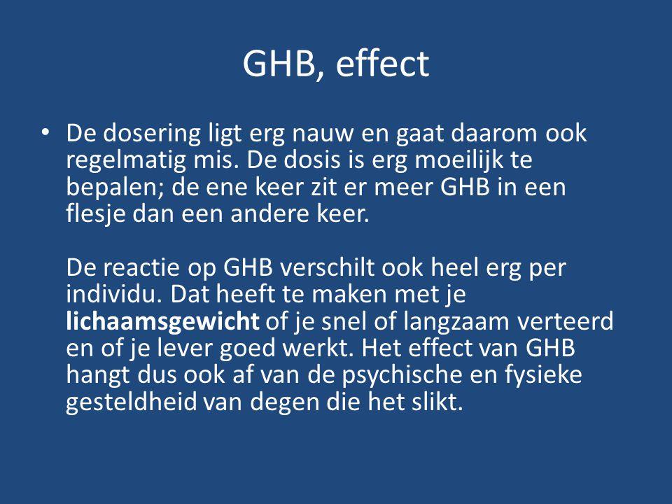 GHB, effect De dosering ligt erg nauw en gaat daarom ook regelmatig mis. De dosis is erg moeilijk te bepalen; de ene keer zit er meer GHB in een flesj