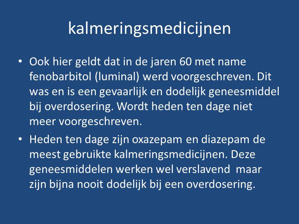 kalmeringsmedicijnen Ook hier geldt dat in de jaren 60 met name fenobarbitol (luminal) werd voorgeschreven. Dit was en is een gevaarlijk en dodelijk g