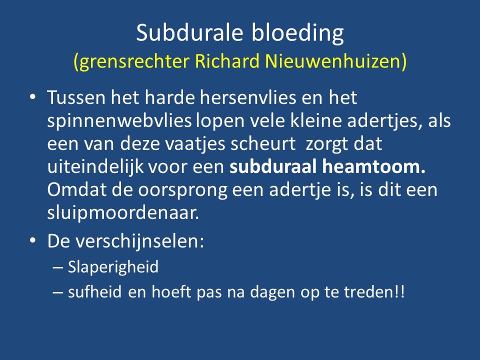 Subdurale bloeding (grensrechter Richard Nieuwenhuizen) Tussen het harde hersenvlies en het spinnenwebvlies lopen vele kleine adertjes, als een van de