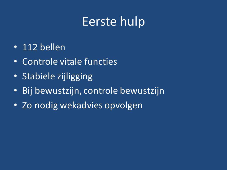 Eerste hulp 112 bellen Controle vitale functies Stabiele zijligging Bij bewustzijn, controle bewustzijn Zo nodig wekadvies opvolgen