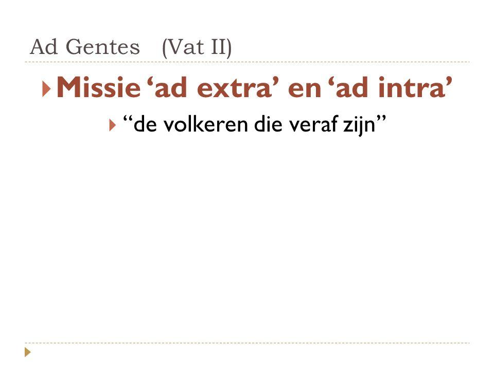 Ad Gentes (Vat II)  Missie 'ad extra' en 'ad intra'  de volkeren die veraf zijn