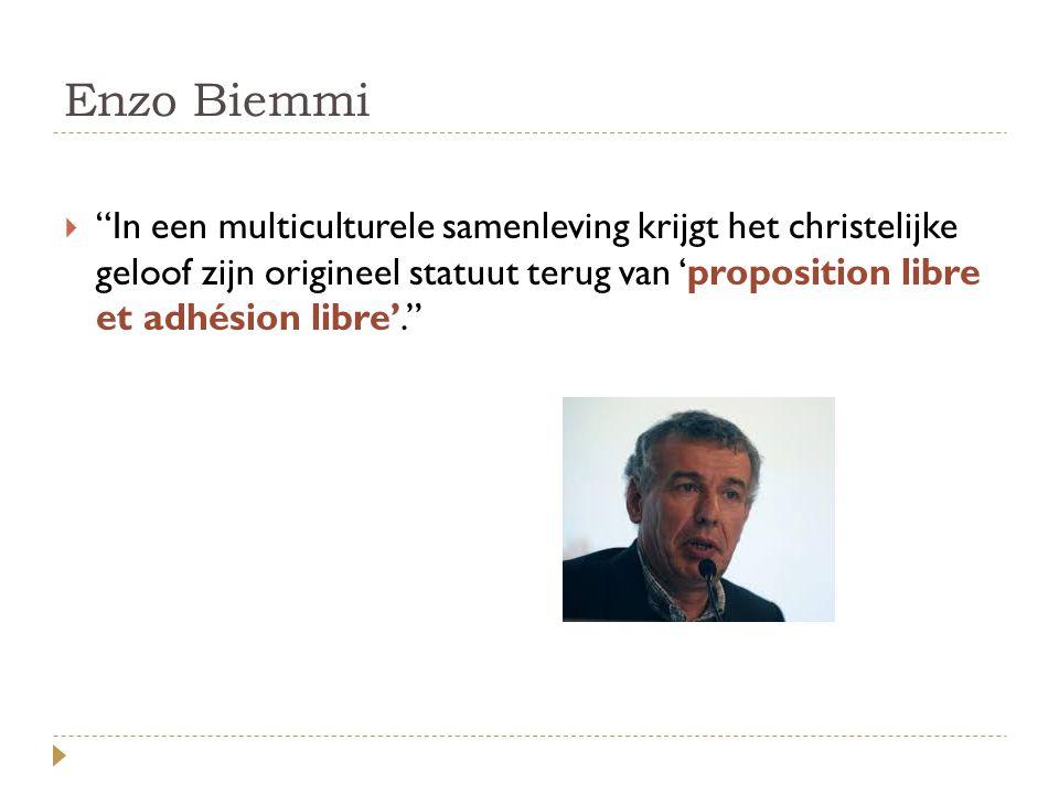 Enzo Biemmi  In een multiculturele samenleving krijgt het christelijke geloof zijn origineel statuut terug van 'proposition libre et adhésion libre'.