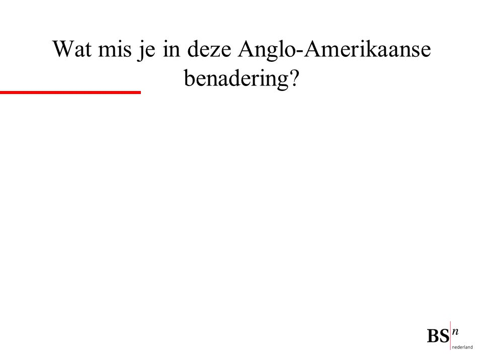 Wat mis je in deze Anglo-Amerikaanse benadering?