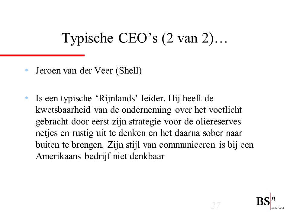 27 Typische CEO's (2 van 2)… Jeroen van der Veer (Shell) Is een typische 'Rijnlands' leider.