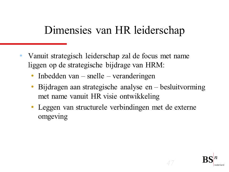 47 Dimensies van HR leiderschap Vanuit strategisch leiderschap zal de focus met name liggen op de strategische bijdrage van HRM: Inbedden van – snelle – veranderingen Bijdragen aan strategische analyse en – besluitvorming met name vanuit HR visie ontwikkeling Leggen van structurele verbindingen met de externe omgeving