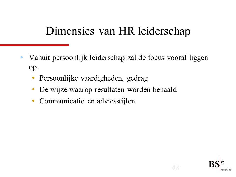 48 Dimensies van HR leiderschap Vanuit persoonlijk leiderschap zal de focus vooral liggen op: Persoonlijke vaardigheden, gedrag De wijze waarop resultaten worden behaald Communicatie en adviesstijlen