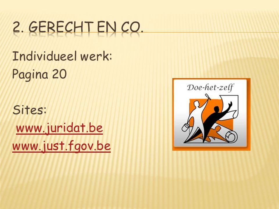 Individueel werk: Pagina 20 Sites: www.juridat.be www.just.fgov.be