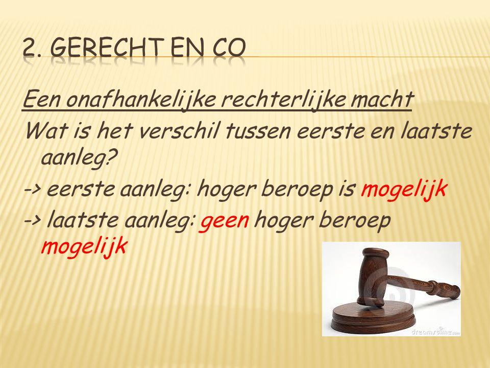Een onafhankelijke rechterlijke macht Wat is het verschil tussen eerste en laatste aanleg? -> eerste aanleg: hoger beroep is mogelijk -> laatste aanle