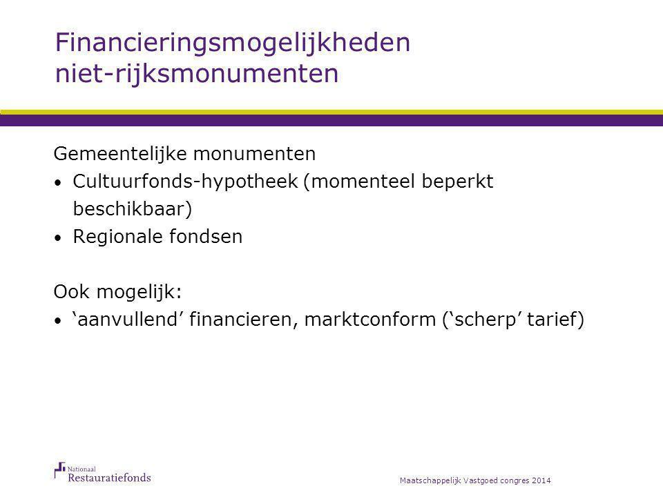 Financieringsmogelijkheden niet-rijksmonumenten Gemeentelijke monumenten Cultuurfonds-hypotheek (momenteel beperkt beschikbaar) Regionale fondsen Ook