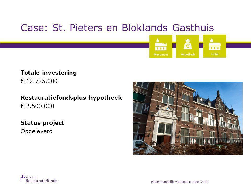 Case: St. Pieters en Bloklands Gasthuis Totale investering € 12.725.000 Restauratiefondsplus-hypotheek € 2.500.000 Status project Opgeleverd Maatschap