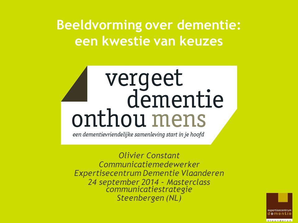Beeldvorming over dementie: een kwestie van keuzes Olivier Constant Communicatiemedewerker Expertisecentrum Dementie Vlaanderen 24 september 2014 – Ma