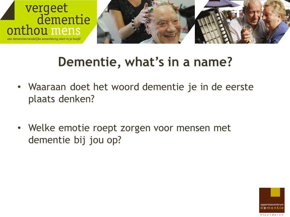 Dementie, what's in a name? Waaraan doet het woord dementie je in de eerste plaats denken? Welke emotie roept zorgen voor mensen met dementie bij jou