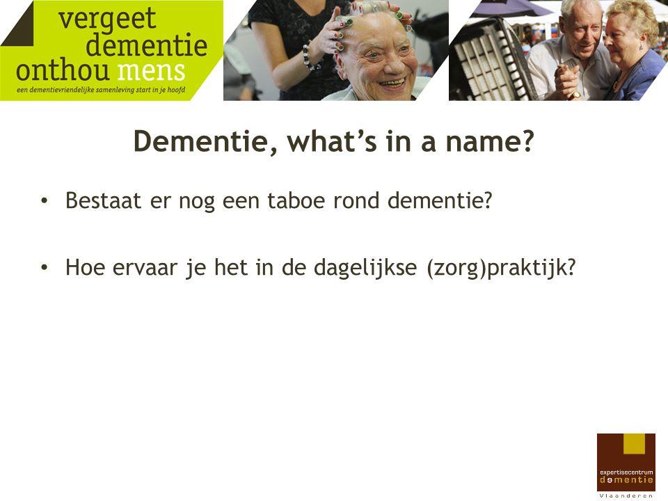 Dementie, what's in a name? Bestaat er nog een taboe rond dementie? Hoe ervaar je het in de dagelijkse (zorg)praktijk?
