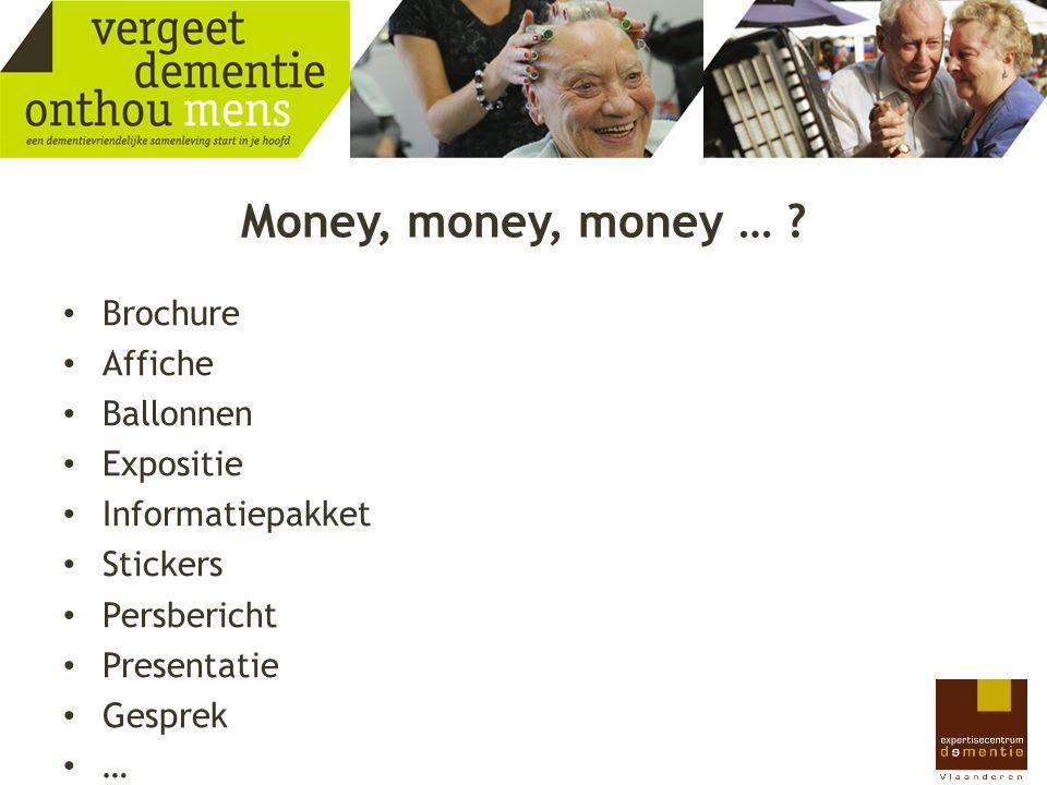 Money, money, money … ? Brochure Affiche Ballonnen Expositie Informatiepakket Stickers Persbericht Presentatie Gesprek …
