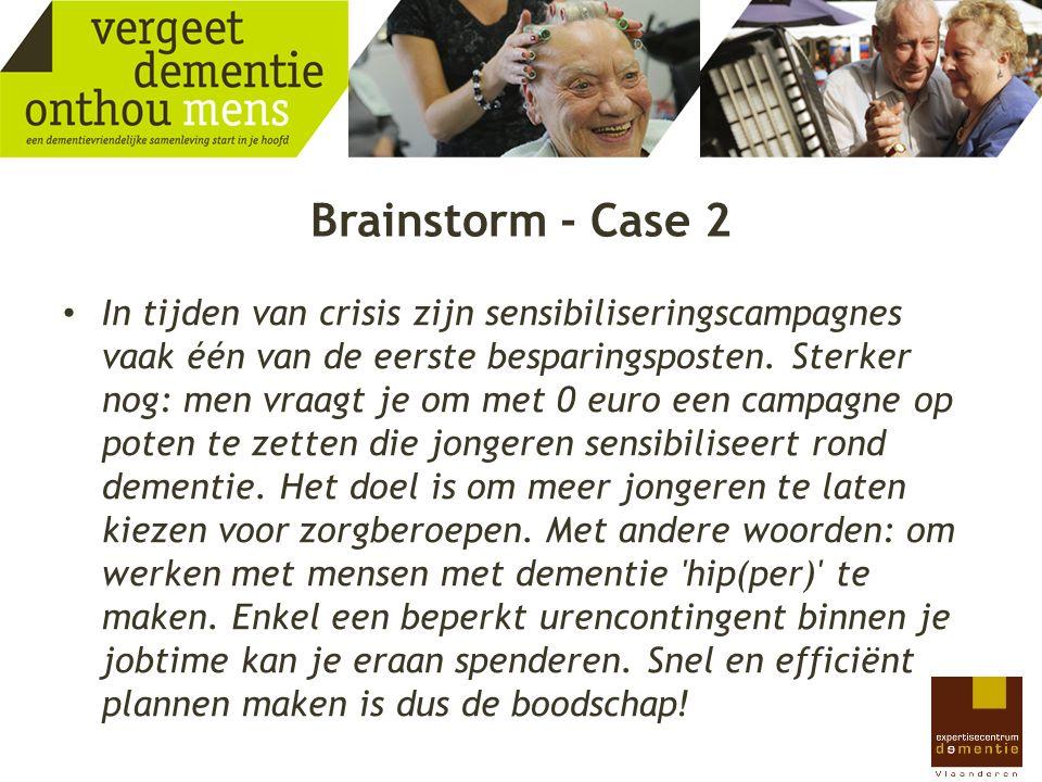 Brainstorm - Case 2 In tijden van crisis zijn sensibiliseringscampagnes vaak één van de eerste besparingsposten. Sterker nog: men vraagt je om met 0 e