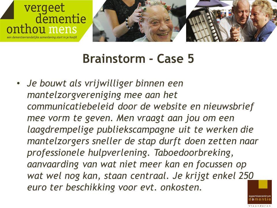 Brainstorm - Case 5 Je bouwt als vrijwilliger binnen een mantelzorgvereniging mee aan het communicatiebeleid door de website en nieuwsbrief mee vorm t