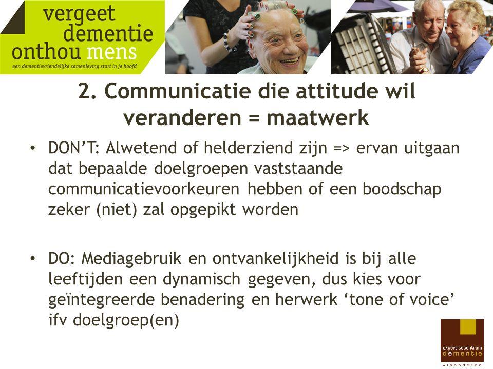 2. Communicatie die attitude wil veranderen = maatwerk DON'T: Alwetend of helderziend zijn => ervan uitgaan dat bepaalde doelgroepen vaststaande commu