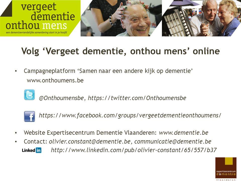 Volg 'Vergeet dementie, onthou mens' online Campagneplatform 'Samen naar een andere kijk op dementie' www.onthoumens.be @Onthoumensbe, https://twitter