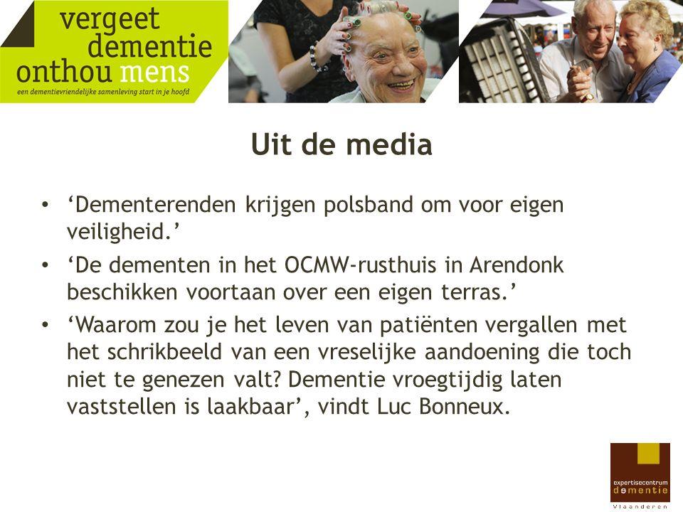 Uit de media 'Dementerenden krijgen polsband om voor eigen veiligheid.' 'De dementen in het OCMW-rusthuis in Arendonk beschikken voortaan over een eig