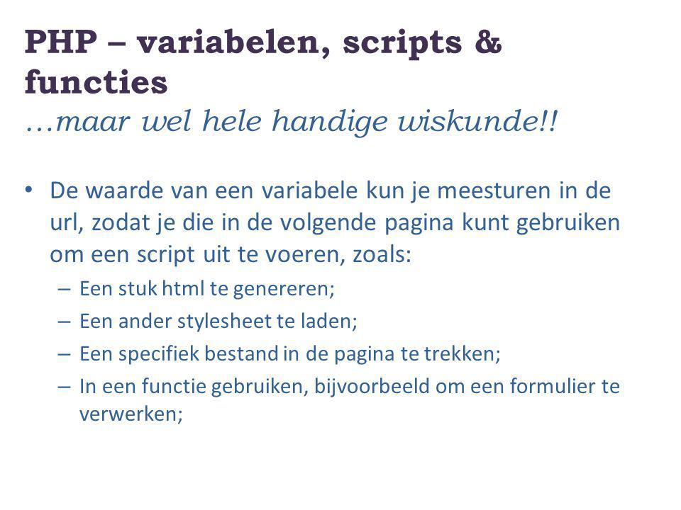 PHP – variabelen, scripts & functies …maar wel hele handige wiskunde!! De waarde van een variabele kun je meesturen in de url, zodat je die in de volg