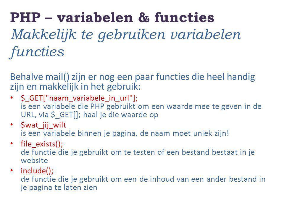 PHP – variabelen & functies Makkelijk te gebruiken variabelen functies Behalve mail() zijn er nog een paar functies die heel handig zijn en makkelijk