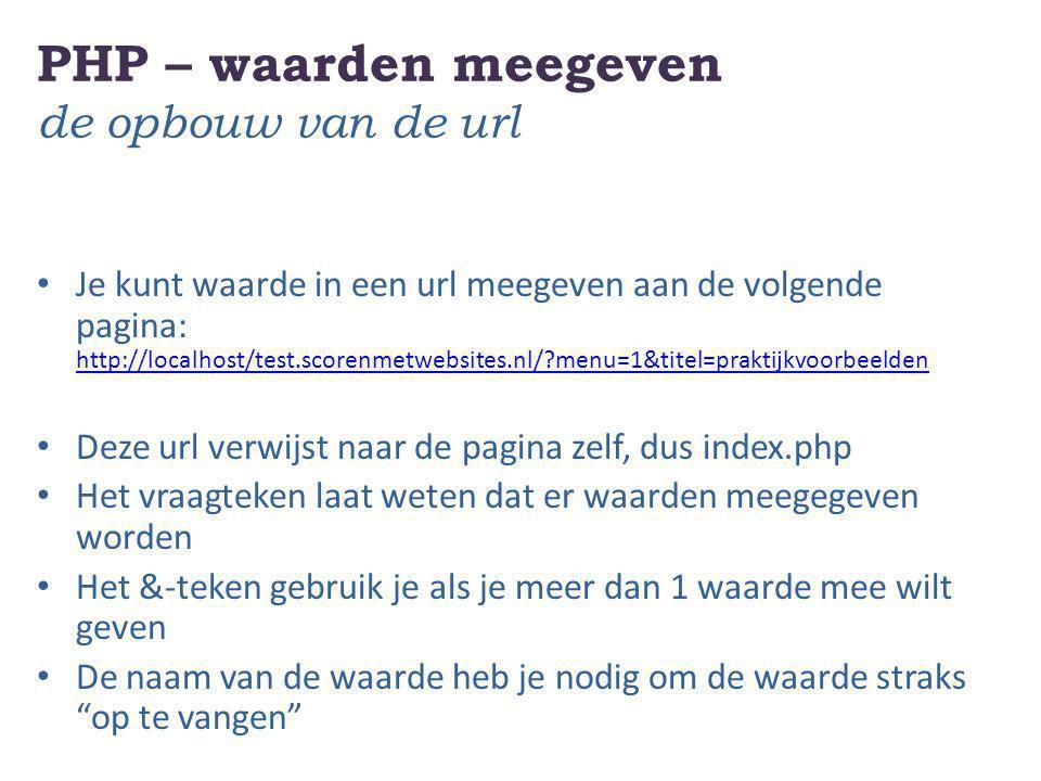 PHP – waarden meegeven de opbouw van de url Je kunt waarde in een url meegeven aan de volgende pagina: http://localhost/test.scorenmetwebsites.nl/?men