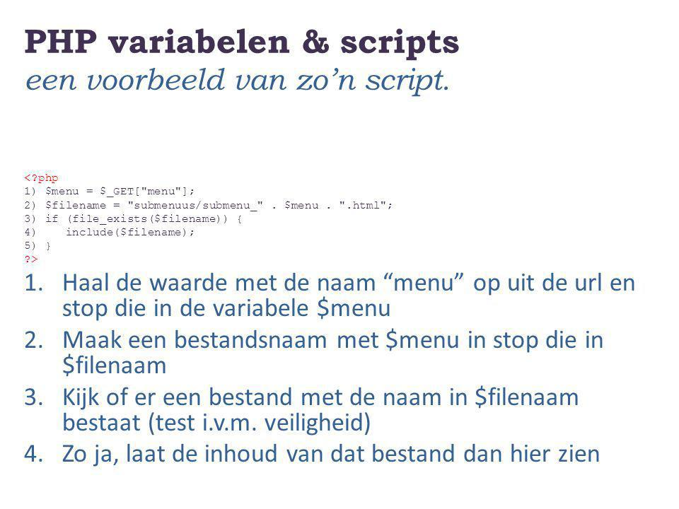 PHP variabelen & scripts een voorbeeld van zo'n script. <?php 1) $menu = $_GET[