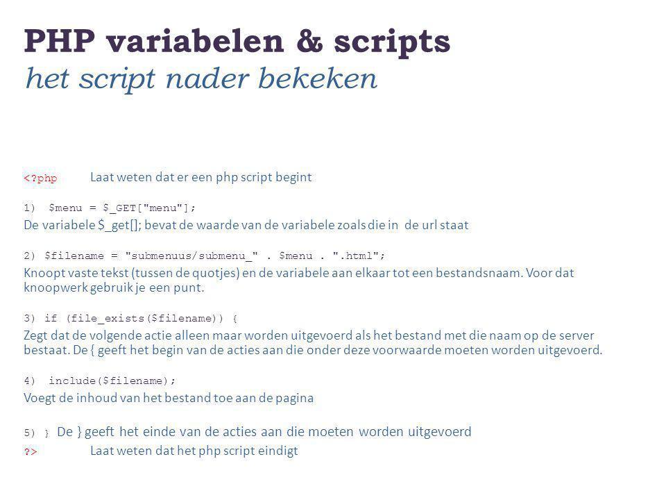 PHP variabelen & scripts het script nader bekeken <?php Laat weten dat er een php script begint 1)$menu = $_GET[