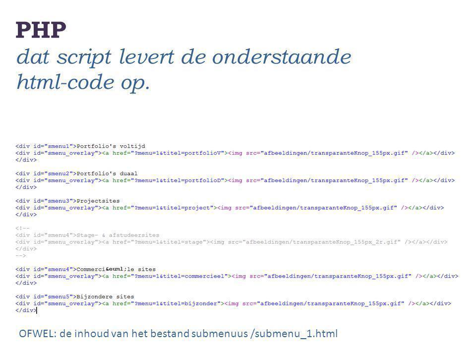 PHP dat script levert de onderstaande html-code op. OFWEL: de inhoud van het bestand submenuus /submenu_1.html
