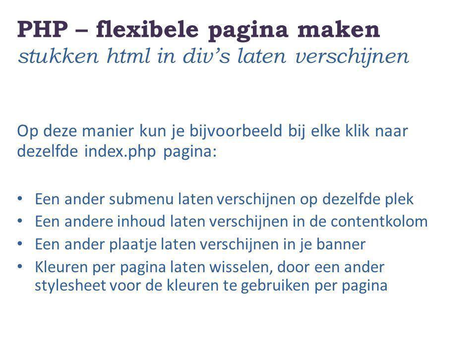 PHP – flexibele pagina maken stukken html in div's laten verschijnen Op deze manier kun je bijvoorbeeld bij elke klik naar dezelfde index.php pagina: