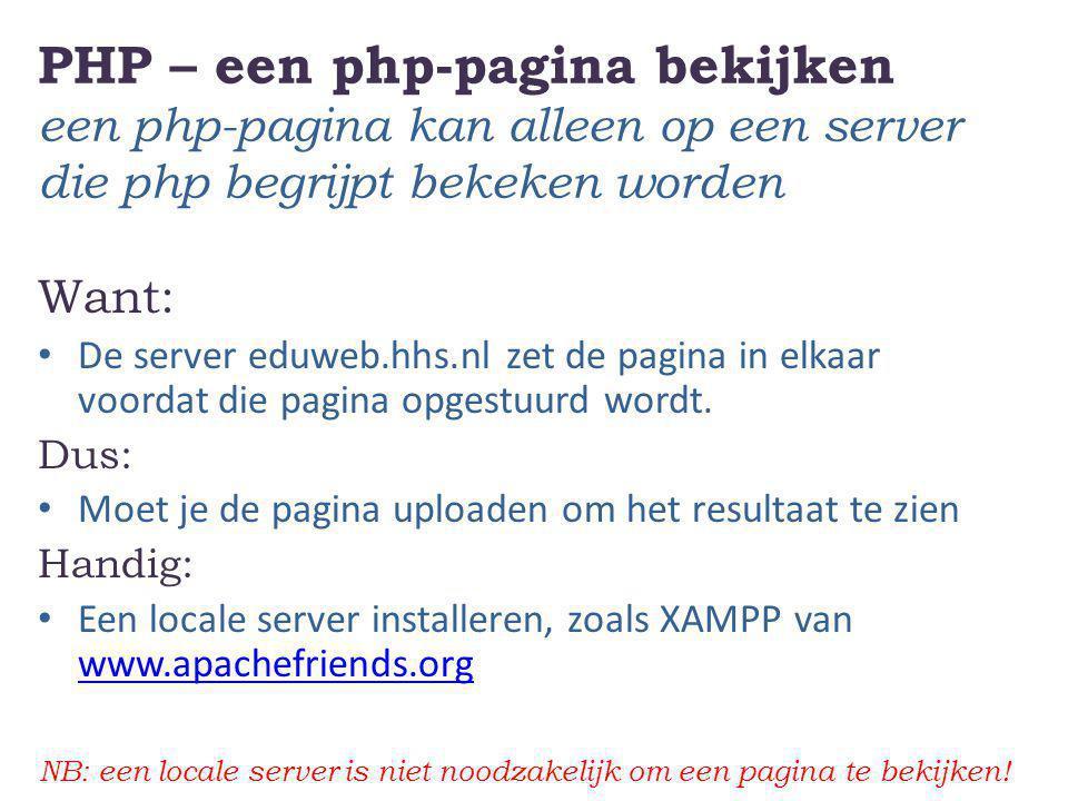 PHP – een php-pagina bekijken een php-pagina kan alleen op een server die php begrijpt bekeken worden Want: De server eduweb.hhs.nl zet de pagina in e
