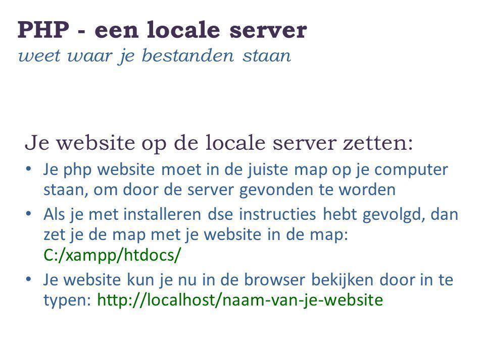 PHP - een locale server weet waar je bestanden staan Je website op de locale server zetten: Je php website moet in de juiste map op je computer staan,