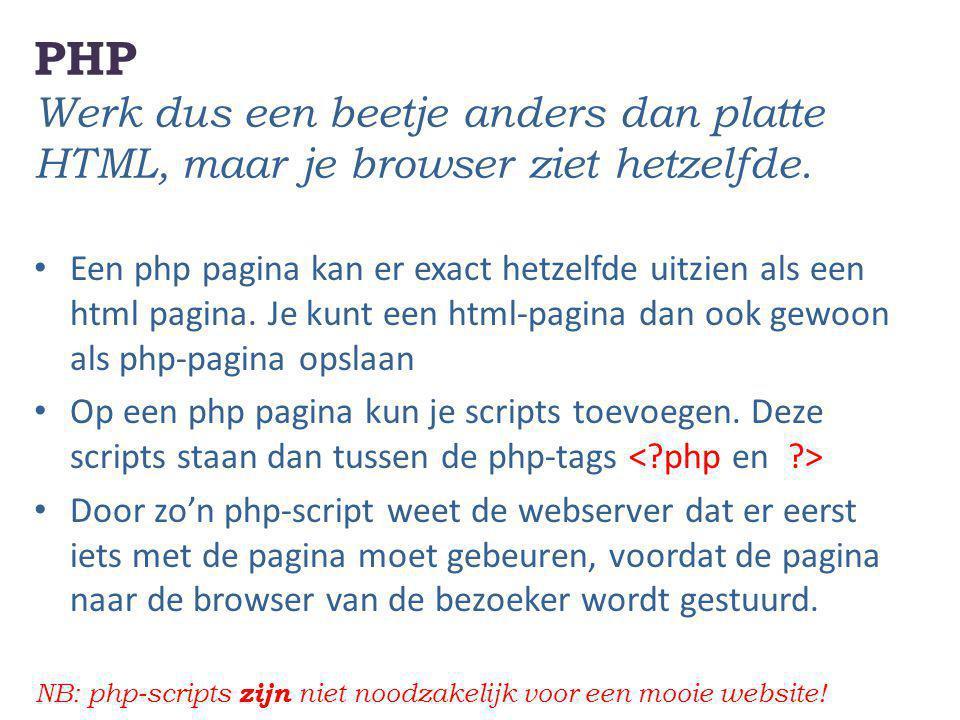 PHP Werk dus een beetje anders dan platte HTML, maar je browser ziet hetzelfde. Een php pagina kan er exact hetzelfde uitzien als een html pagina. Je