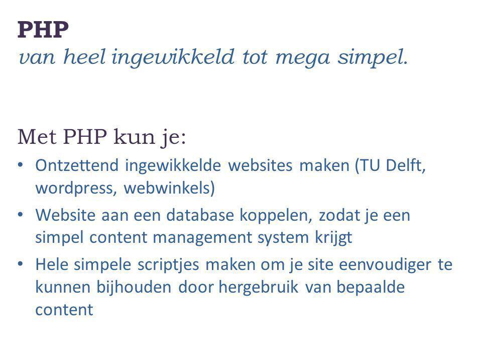 PHP – regels Een paar afspraken Gebruik niet opgemaakte aanhalingsteken in je php, dus niet en wel Gebruik unieke namen voor je variabelen, die duidelijk maken wat er in zit, zoals $menu Gebruik in je variabelenamen de underscore: _ om woorden te scheiden Het koppelteken: - en spaties werken niet in namen, dat snapt php niet Elke regel code wordt afgesloten met een puntkomma;