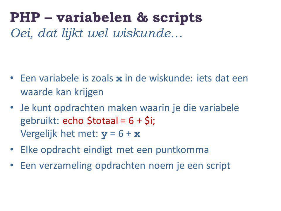 PHP – variabelen & scripts Effe oefenen… Het script: Als ik een A laat zien, roepen jullie APPEL; Als ik een B laat zien, roepen jullie BANAAN; Als ik een C laat zien, roepen jullie CITROEN; Als ik een D laat zien, roepen jullie DRUIF; Als ik iets anders laat zien, roepen jullie PEER;