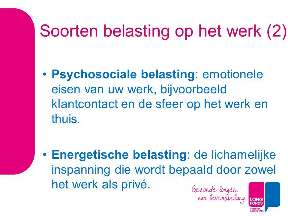 Soorten belasting op het werk (2) Psychosociale belasting: emotionele eisen van uw werk, bijvoorbeeld klantcontact en de sfeer op het werk en thuis.