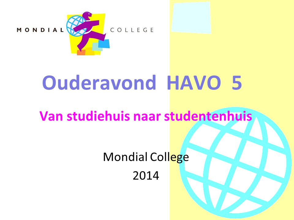 Ouderavond HAVO 5 Van studiehuis naar studentenhuis Mondial College 2014