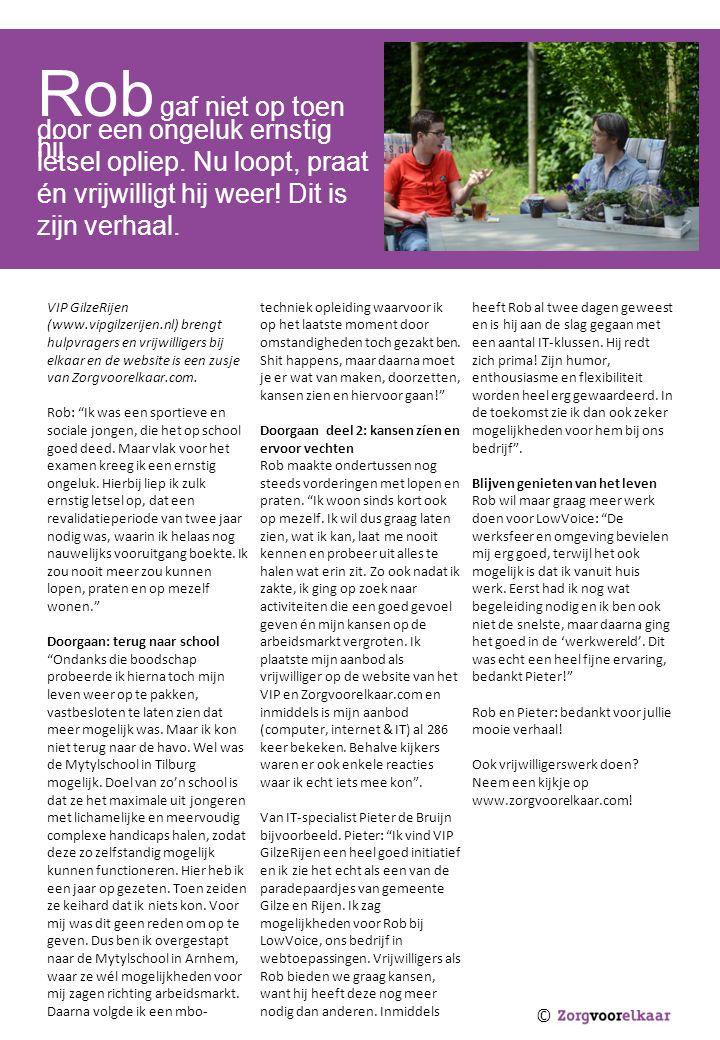 © VIP GilzeRijen (www.vipgilzerijen.nl) brengt hulpvragers en vrijwilligers bij elkaar en de website is een zusje van Zorgvoorelkaar.com.