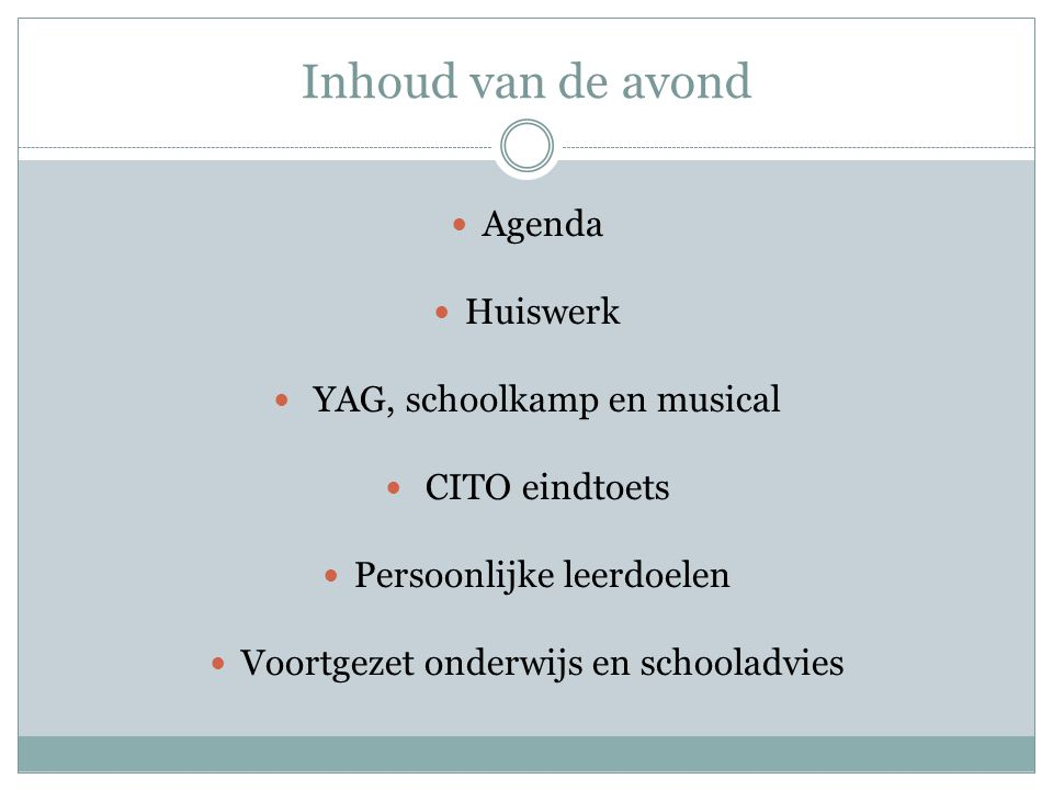 Inhoud van de avond Agenda Huiswerk YAG, schoolkamp en musical CITO eindtoets Persoonlijke leerdoelen Voortgezet onderwijs en schooladvies