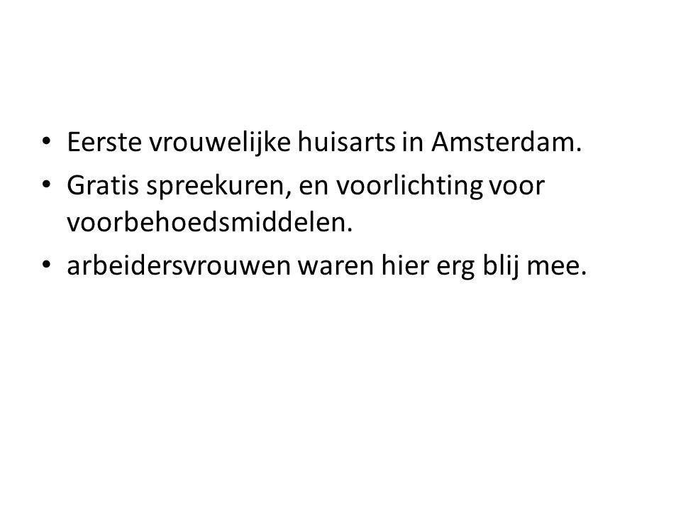 Eerste vrouwelijke huisarts in Amsterdam. Gratis spreekuren, en voorlichting voor voorbehoedsmiddelen. arbeidersvrouwen waren hier erg blij mee.