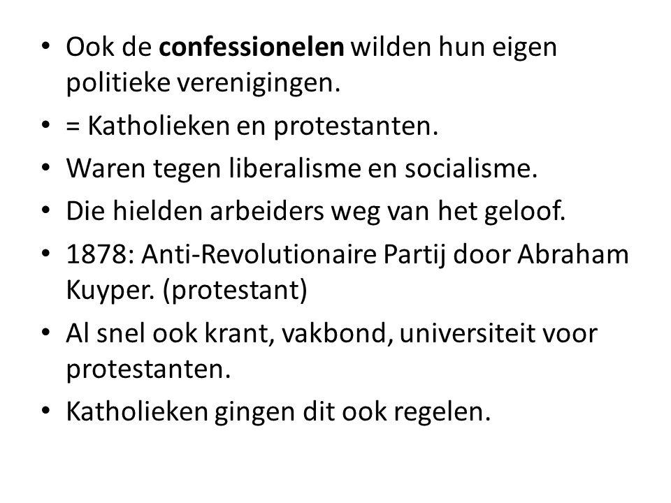 Ook de confessionelen wilden hun eigen politieke verenigingen. = Katholieken en protestanten. Waren tegen liberalisme en socialisme. Die hielden arbei