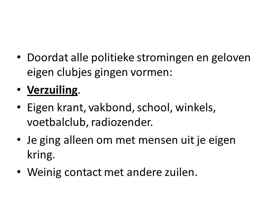 Doordat alle politieke stromingen en geloven eigen clubjes gingen vormen: Verzuiling. Eigen krant, vakbond, school, winkels, voetbalclub, radiozender.